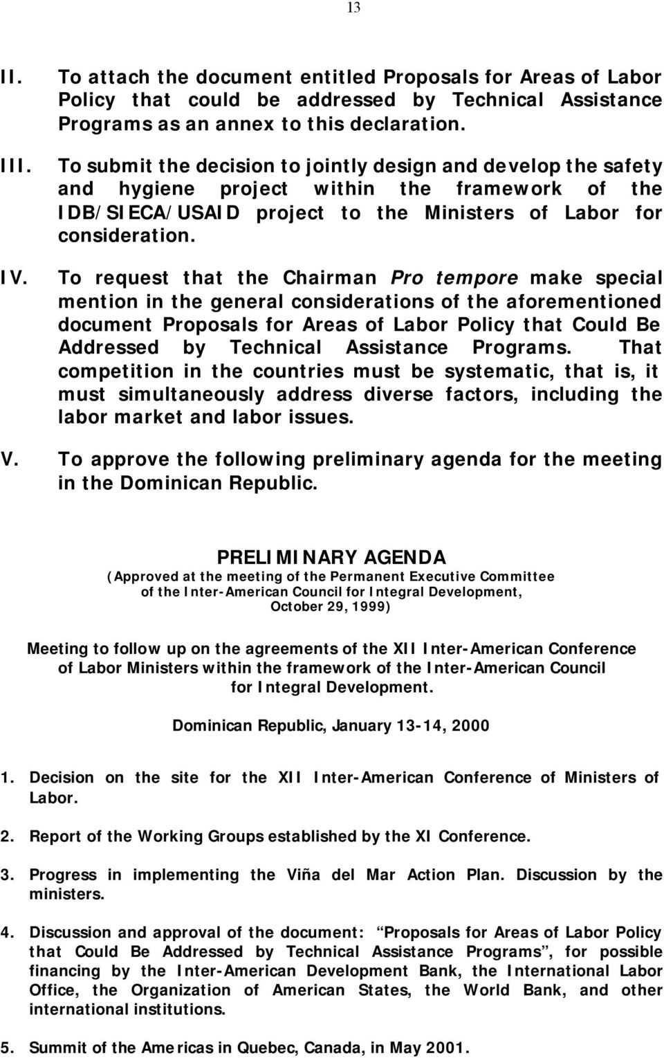 To request that the Chairman Pro tempore make special mention in the general considerations of the aforementioned document Proposals for Areas of Labor Policy that Could Be Addressed by Technical