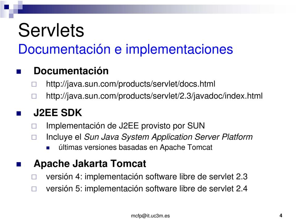 html J2EE SDK Implementación de J2EE provisto por SUN Incluye el Sun Java System Application Server Platform