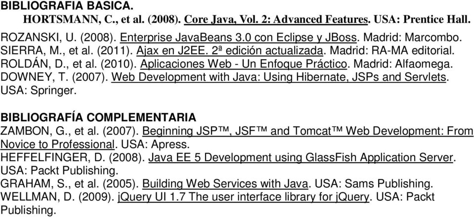 Web Development with Java: Using Hibernate, JSPs and Servlets. USA: Springer. BIBLIOGRAFÍA COMPLEMENTARIA ZAMBON, G., et al. (2007).