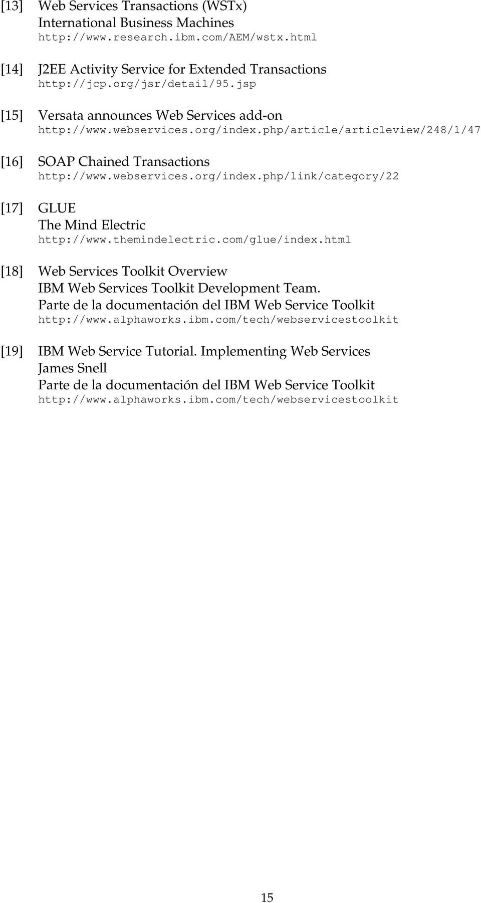 themindelectric.com/glue/index.html [18] Web Services Toolkit Overview IBM Web Services Toolkit Development Team. Parte de la documentación del IBM Web Service Toolkit http://www.alphaworks.ibm.