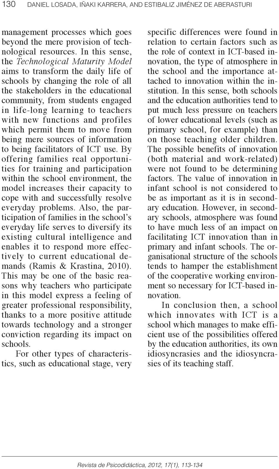 life-long learning to teachers with new functions and profiles which permit them to move from being mere sources of information to being facilitators of ICT use.