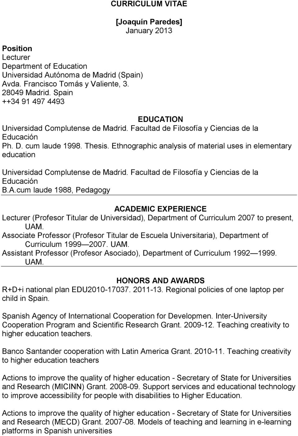 Ethnographic analysis of material uses in elementary education Universidad Complutense de Madrid. Facultad de Filosofía y Ciencias de la Educación B.A.