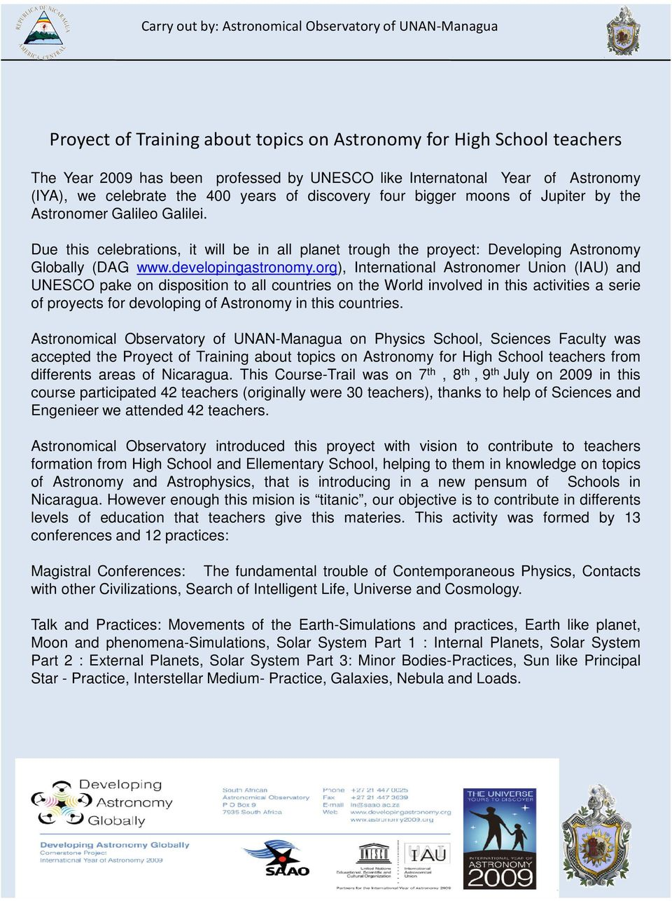org), International Astronomer Union (IAU) and UNESCO pake on disposition to all countries on the World involved in this activities a serie of proyects for devoloping of Astronomy in this countries.