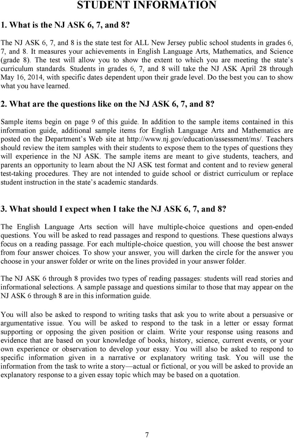 Students in grades 6, 7, and 8 will take the NJ ASK April 28 through May 16, 2014, with specific dates dependent upon their grade level. Do the best you can to show what you have learned. 2. What are the questions like on the NJ ASK 6, 7, and 8?