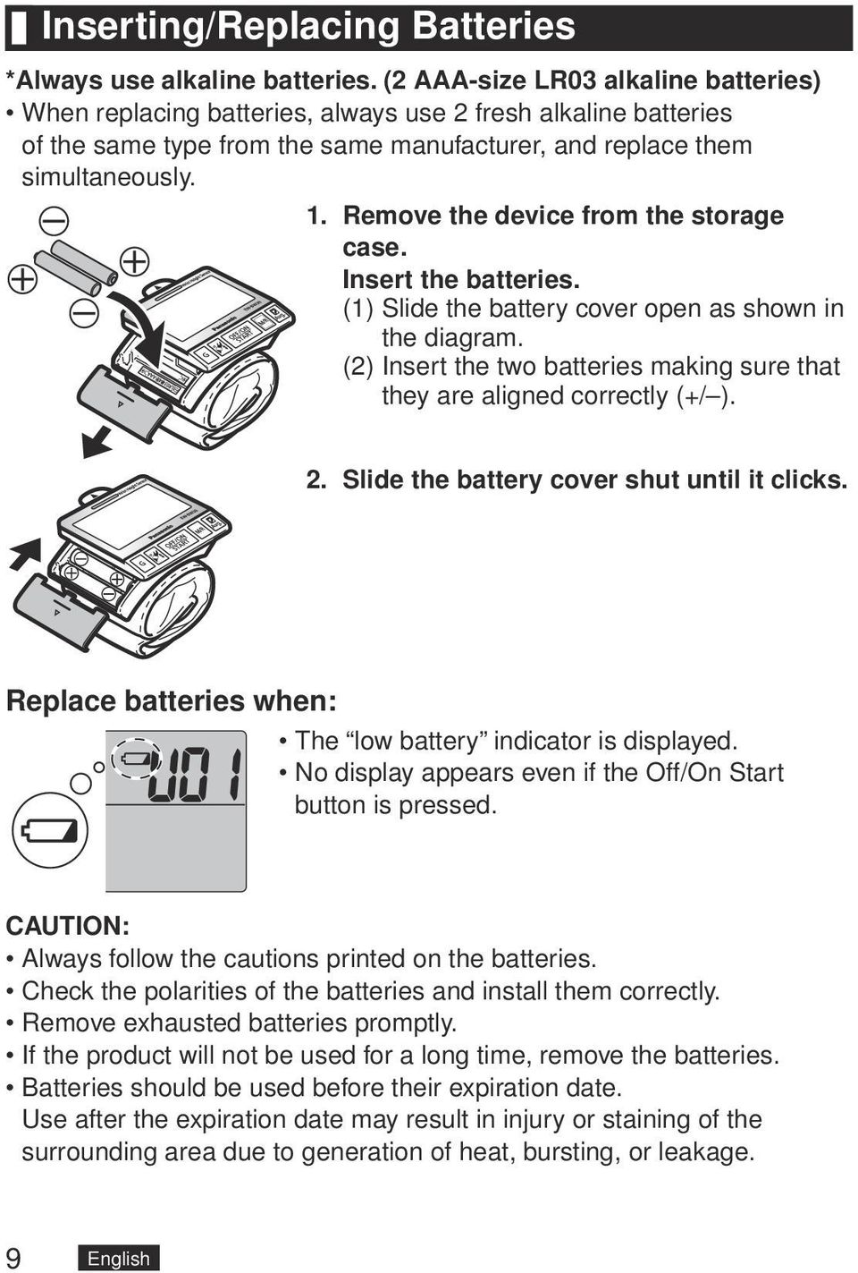 Remove the device from the storage case. Insert the batteries. (1) Slide the battery cover open as shown in the diagram. (2) Insert the two batteries making sure that they are aligned correctly (+/ ).