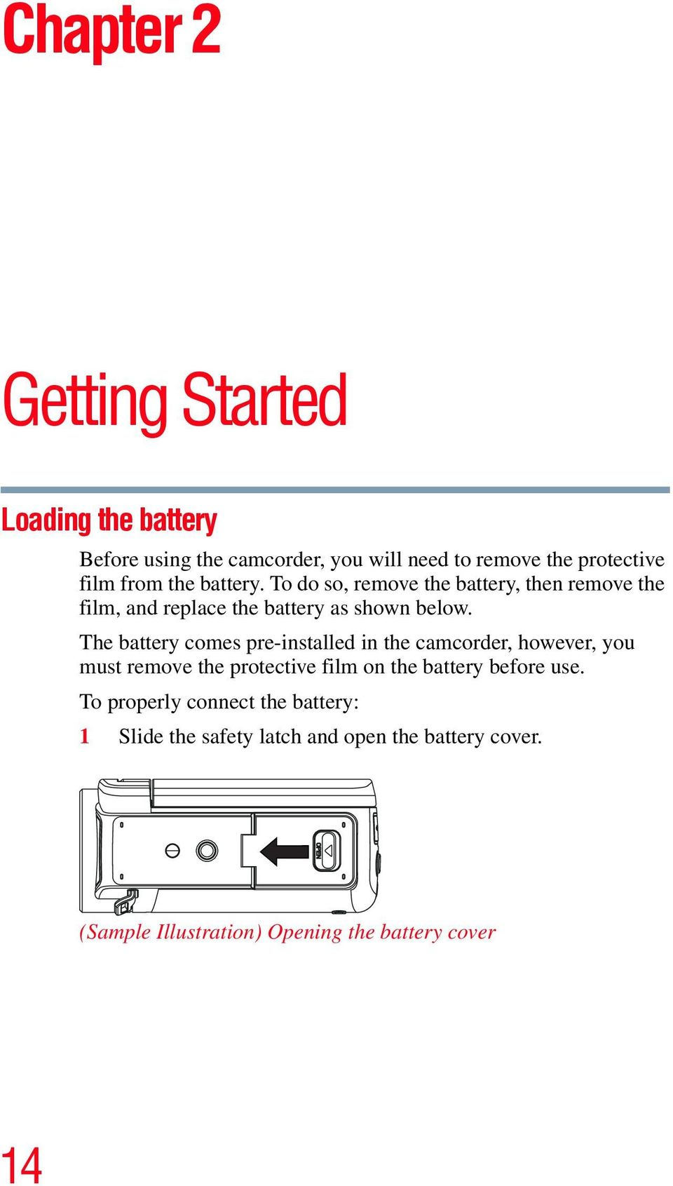 The battery comes pre-installed in the camcorder, however, you must remove the protective film on the battery before use.