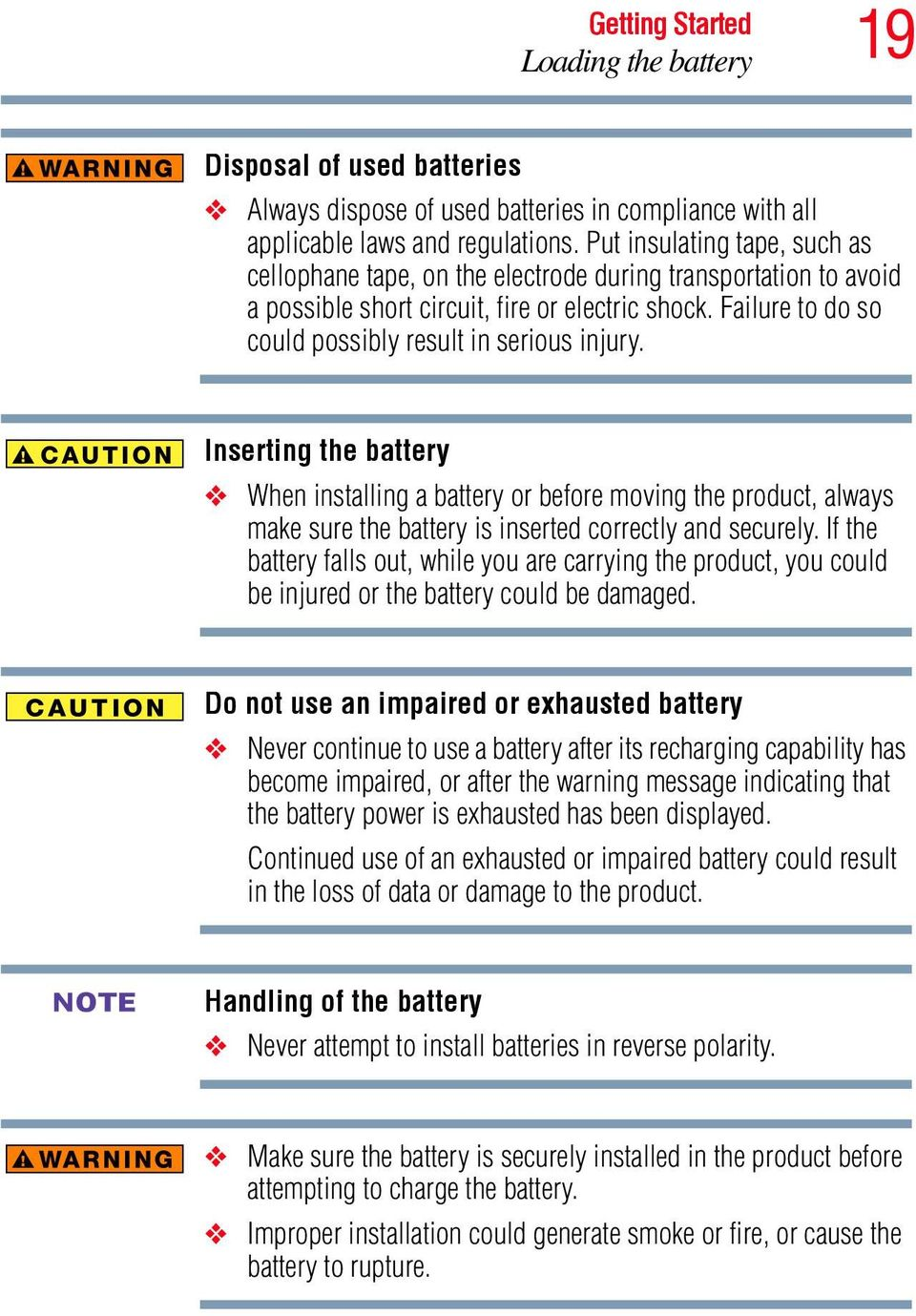 Failure to do so could possibly result in serious injury. Inserting the battery When installing a battery or before moving the product, always make sure the battery is inserted correctly and securely.
