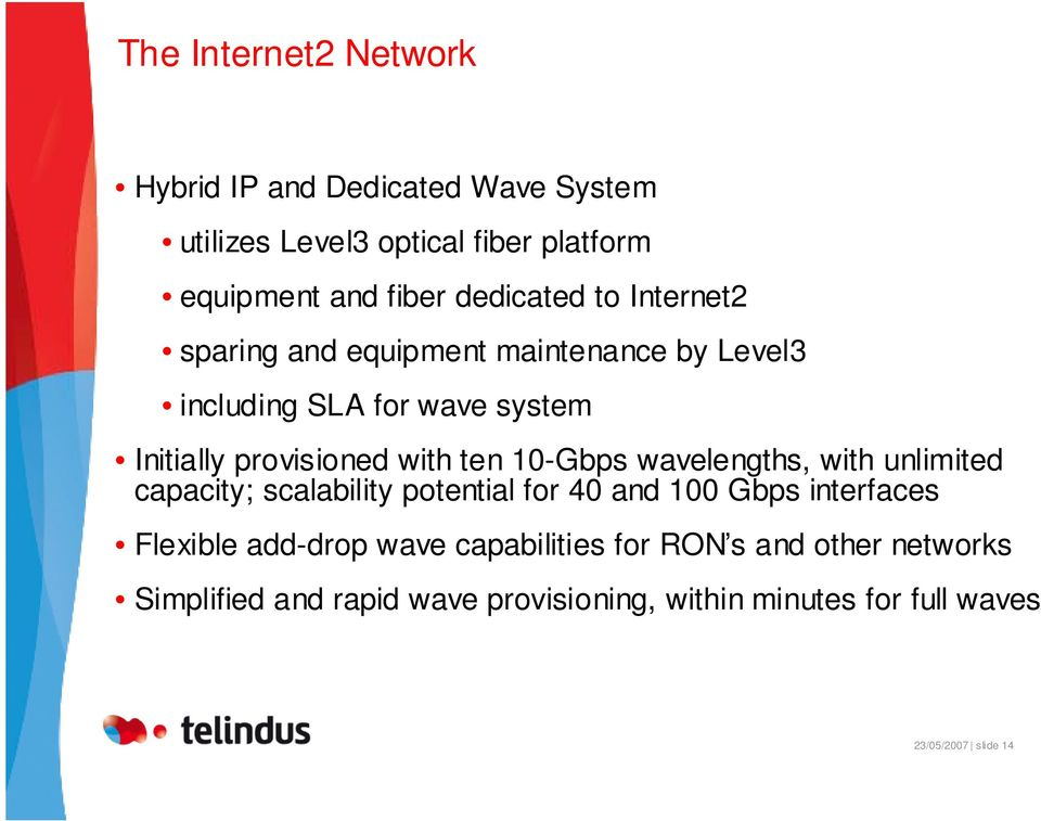 ten 10-Gbps wavelengths, with unlimited capacity; scalability potential for 40 and 100 Gbps interfaces Flexible add-drop
