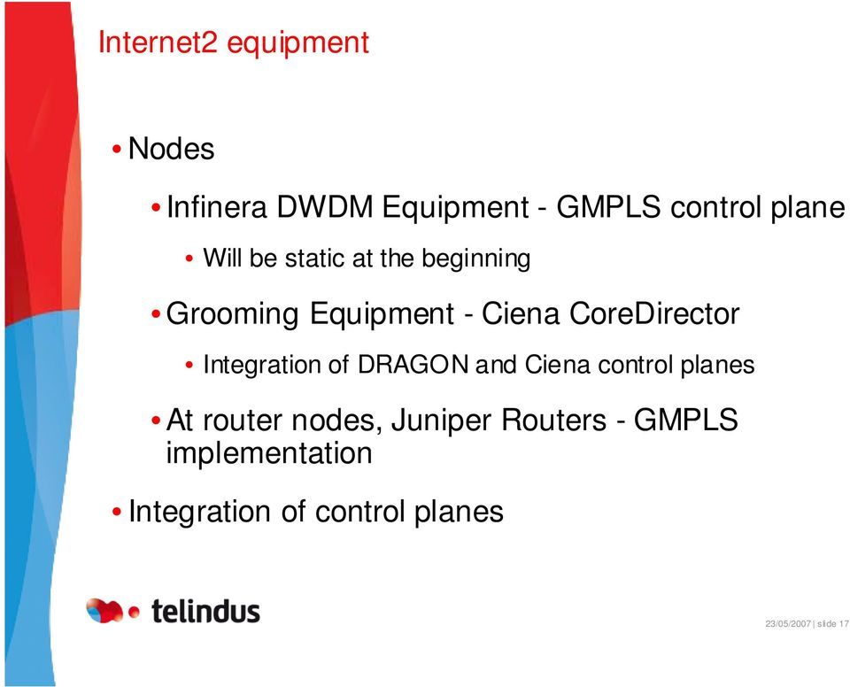 Integration of DRAGON and Ciena control planes At router nodes, Juniper