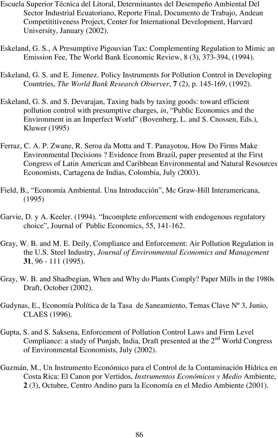 , A Presumptive Pigouvian Tax: Complementing Regulation to Mimic an Emission Fee, The World Bank Economic Review, 8 (3), 373-394, (1994). Eskeland, G. S. and E. Jimenez.