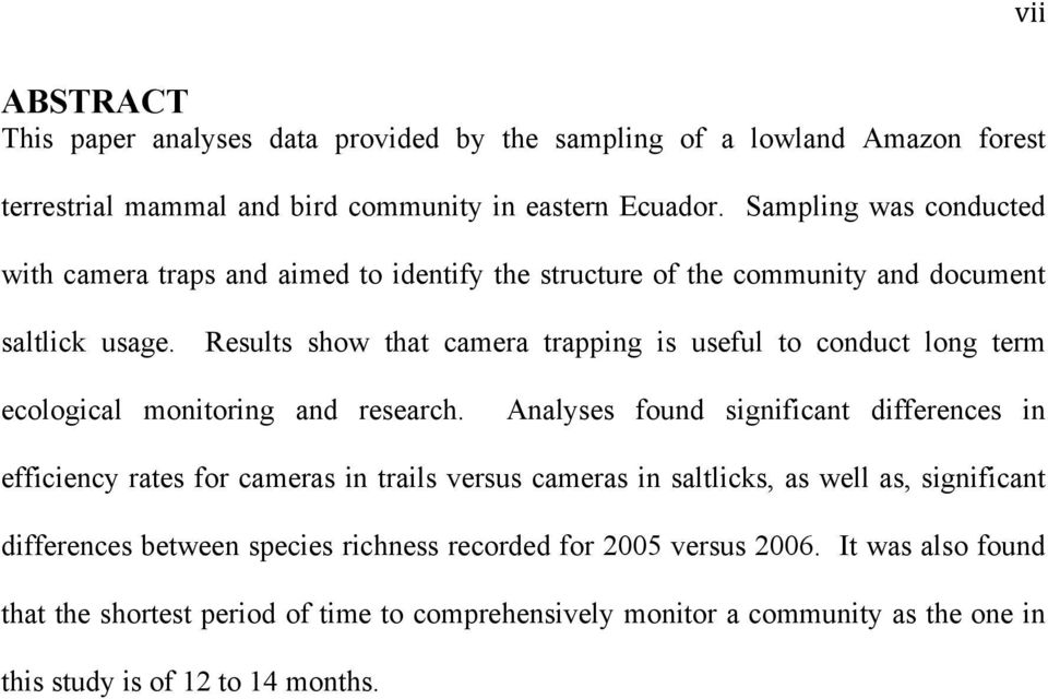 Results show that camera trapping is useful to conduct long term ecological monitoring and research.