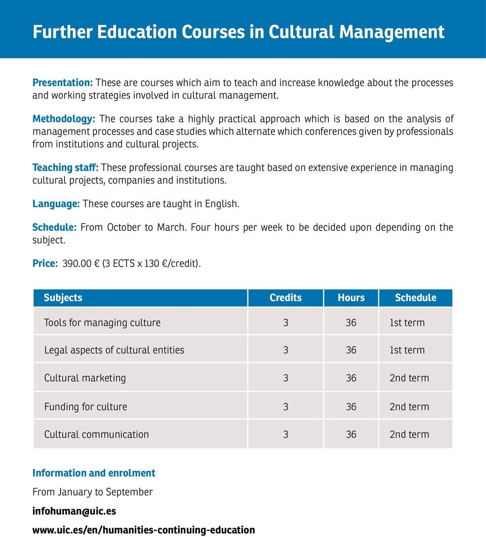 institutions and cultural projects. Teaching staff: These professional courses are taught based on extensive experience in managing cultural projects, companies and institutions.