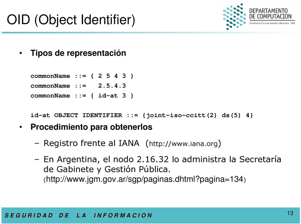 3 commonname ::= { id-at 3 } id-at OBJECT IDENTIFIER ::= {joint-iso-ccitt(2) ds(5) 4} Procedimiento