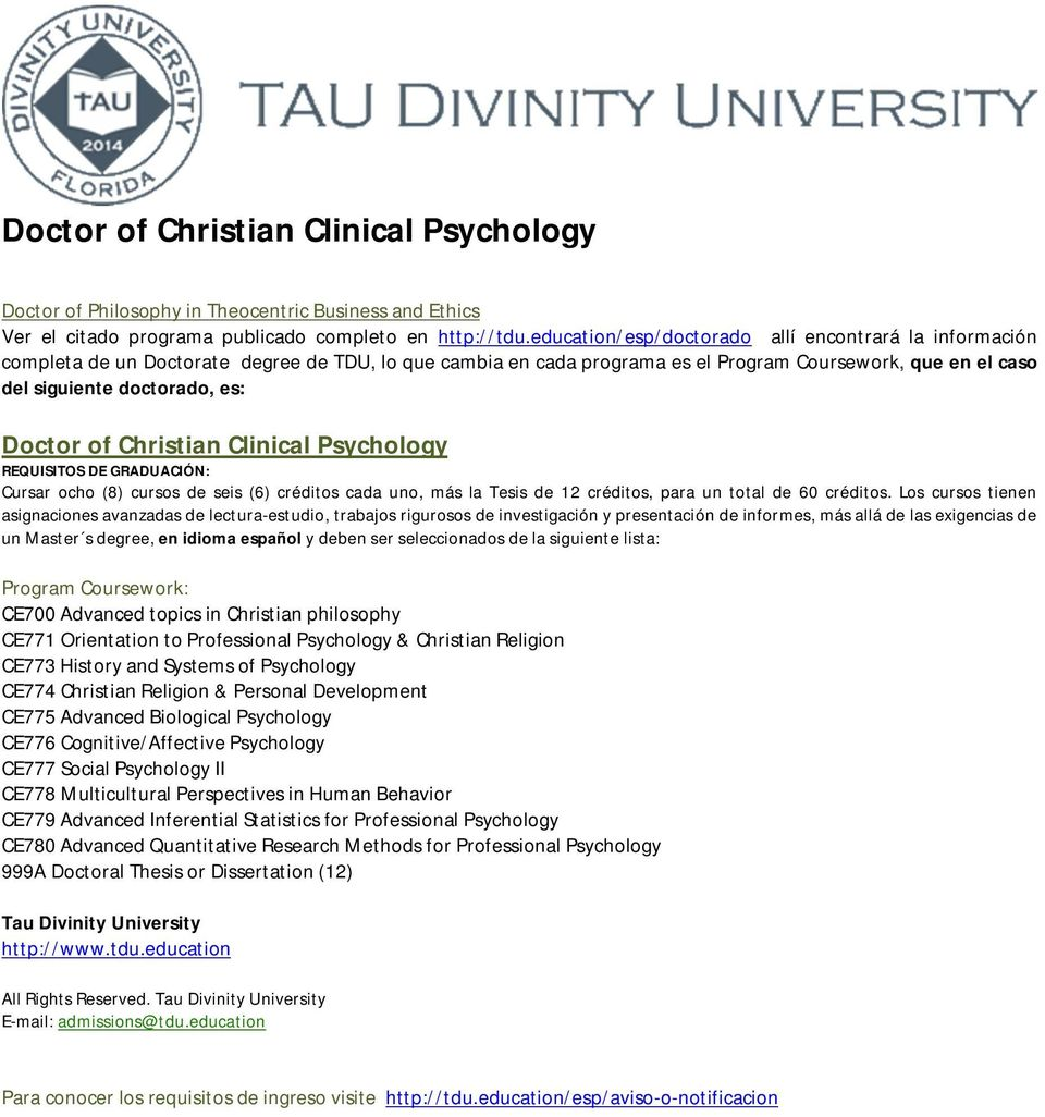 Doctor of Christian Clinical Psychology Cursar ocho (8) cursos de seis (6) créditos cada uno, más la Tesis de 12 créditos, para un total de 60 créditos.
