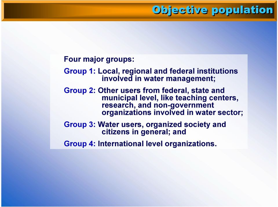teaching centers, research, and non-government organizations involved in water sector; Group 3: