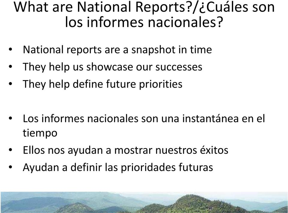 They help define future priorities Los informes nacionales son una instantánea