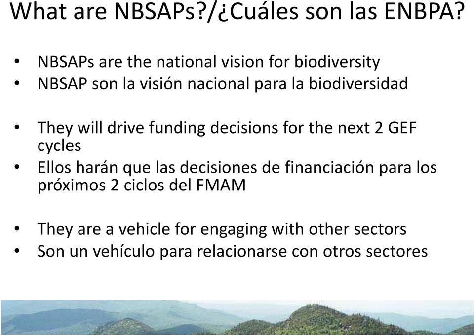 biodiversidad They will drive funding decisions for the next 2 GEF cycles Ellos harán que las