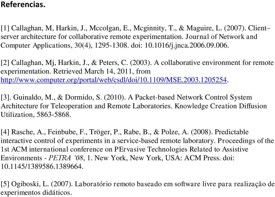 A collaborative environment for remote experimentation. Retrieved March 14, 2011, from http://www.computer.org/portal/web/csdl/doi/10.1109/mse.2003.1205254. [3]. Guinaldo, M., & Dormido, S. (2010).