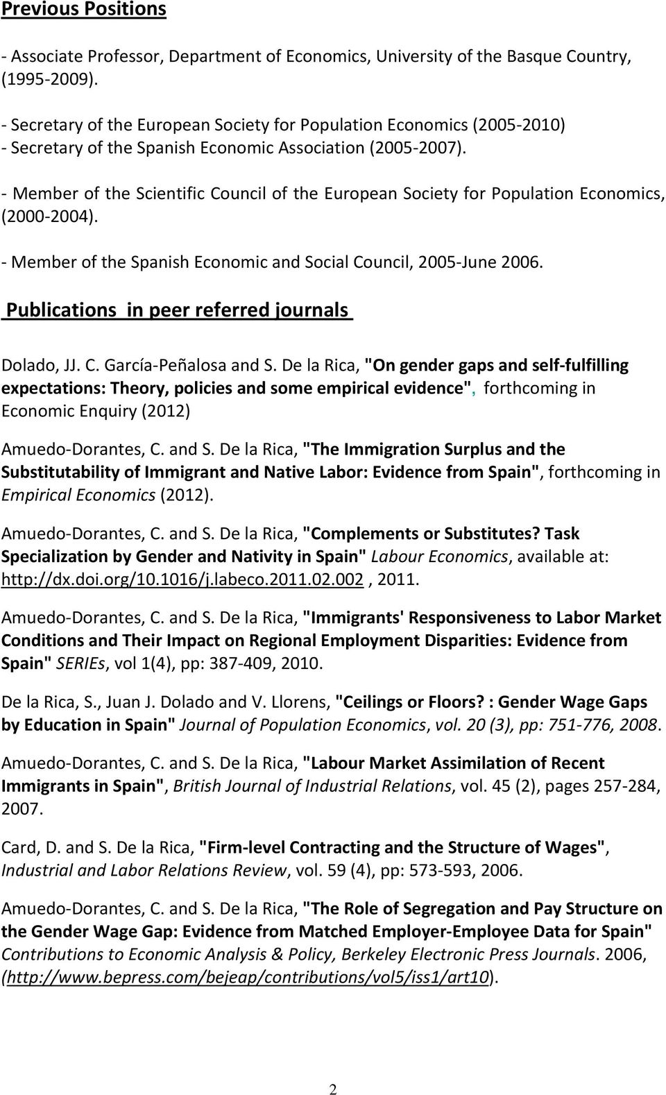 Member of the Scientific Council of the European Society for Population Economics, (2000 2004). Member of the Spanish Economic and Social Council, 2005 June 2006.
