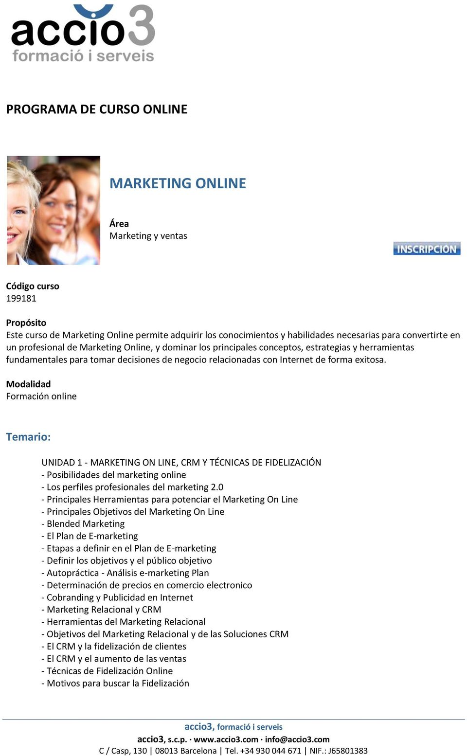 exitosa. Modalidad Formación online Temario: UNIDAD 1 - MARKETING ON LINE, CRM Y TÉCNICAS DE FIDELIZACIÓN - Posibilidades del marketing online - Los perfiles profesionales del marketing 2.