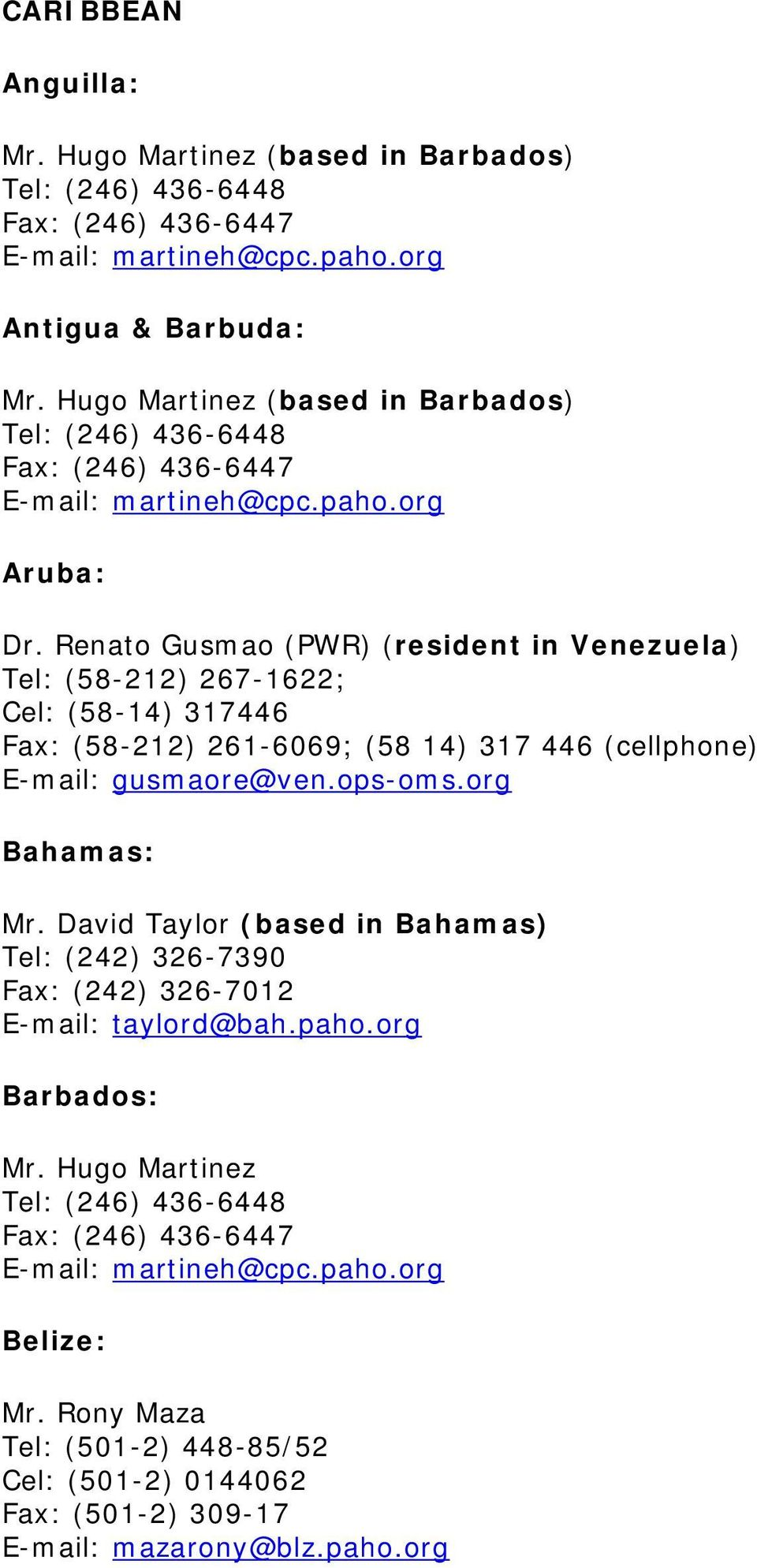 E-mail: taylord@bah.paho.org Barbados: Mr. Hugo Martinez Belize: Mr.