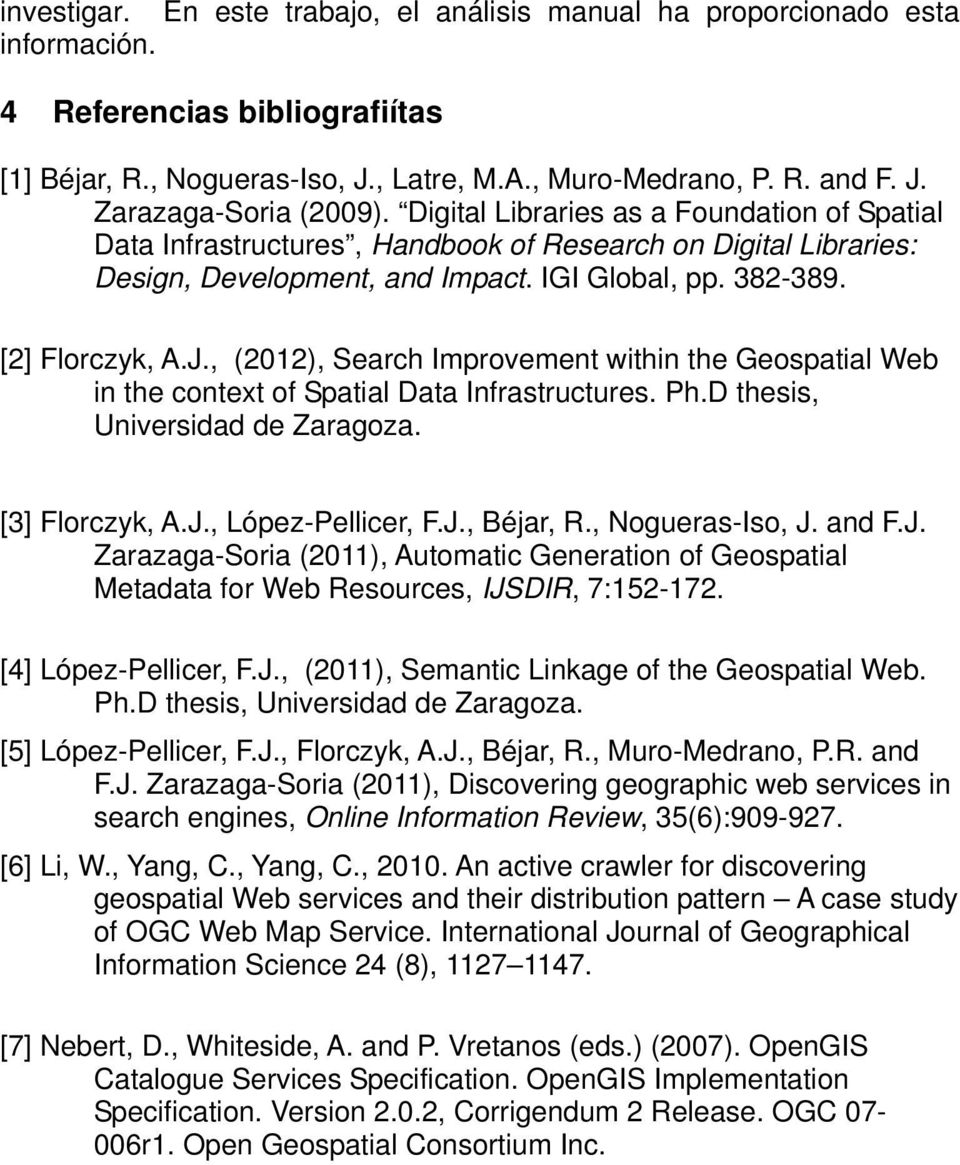 , (2012), Search Improvement within the Geospatial Web in the context of Spatial Data Infrastructures. Ph.D thesis, Universidad de Zaragoza. [3] Florczyk, A.J., López-Pellicer, F.J., Béjar, R.