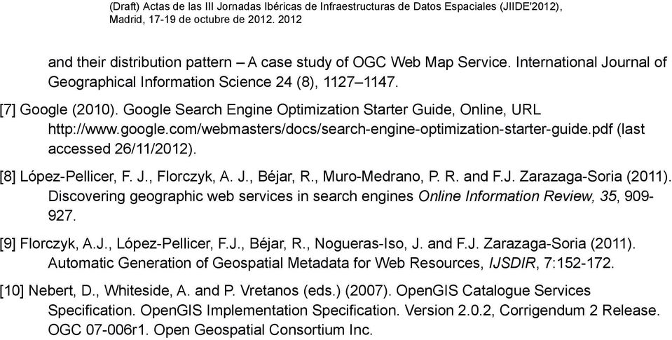 , Florczyk, A. J., Béjar, R., Muro-Medrano, P. R. and F.J. Zarazaga-Soria (2011). Discovering geographic web services in search engines Online Information Review, 35, 909-927. [9] Florczyk, A.J., López-Pellicer, F.