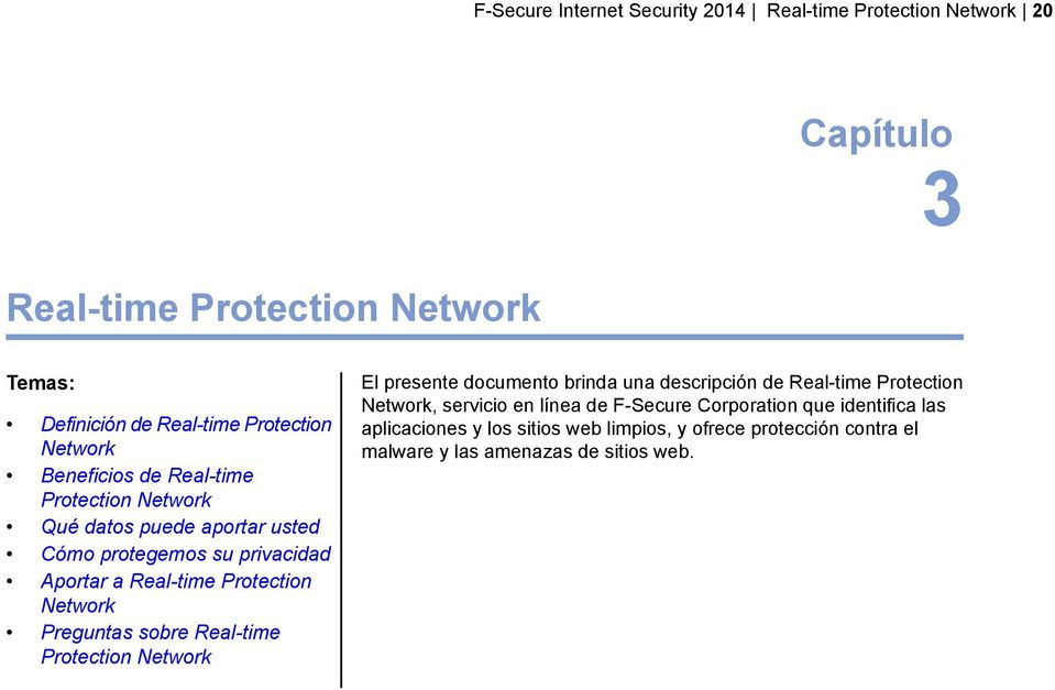 Network Preguntas sobre Real-time Protection Network El presente documento brinda una descripción de Real-time Protection Network, servicio en