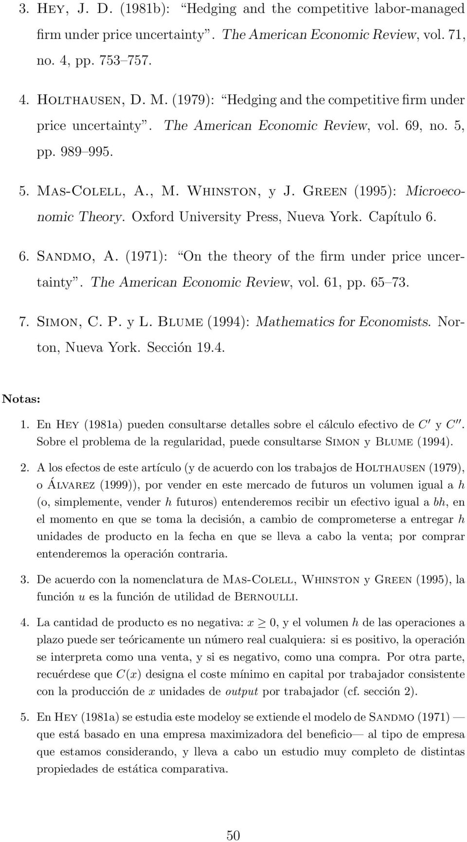 Oxford University Press, Nueva York. Capítulo 6. 6. Sandmo, A. (1971): On the theory ofthe firm under price uncertainty. The American Economic Review, vol. 61, pp. 65 73. 7. Simon, C. P. y L.