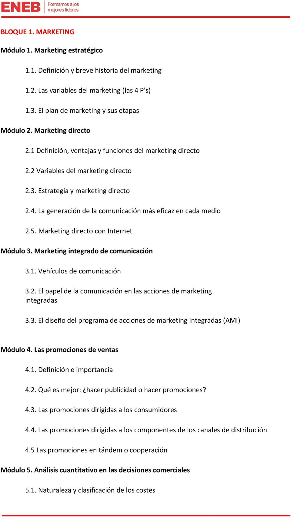 La generación de la comunicación más eficaz en cada medio 2.5. Marketing directo con Internet Módulo 3. Marketing integrado de comunicación 3.1. Vehículos de comunicación 3.2. El papel de la comunicación en las acciones de marketing integradas 3.