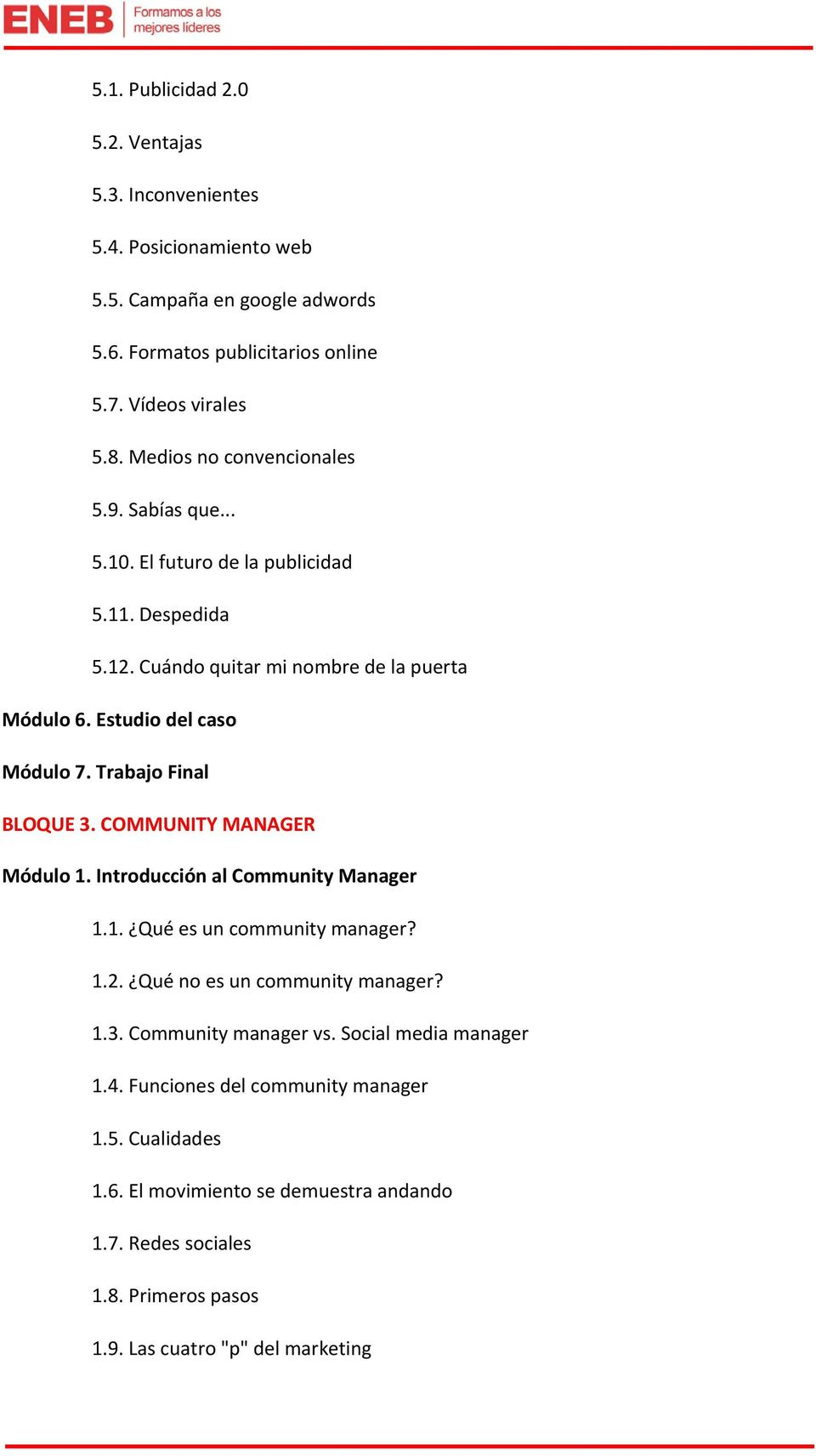 Trabajo Final BLOQUE 3. COMMUNITY MANAGER Módulo 1. Introducción al Community Manager 1.1. Qué es un community manager? 1.2. Qué no es un community manager? 1.3. Community manager vs.