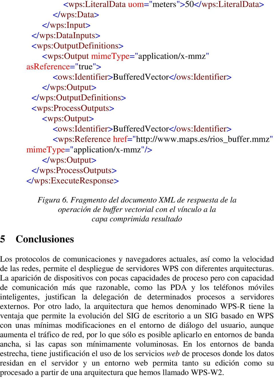 "href=""http://www.maps.es/rios_buffer.mmz"" mimetype=""application/x-mmz""/> </wps:output> </wps:processoutputs> </wps:executeresponse> 5 Conclusiones Figura 6."