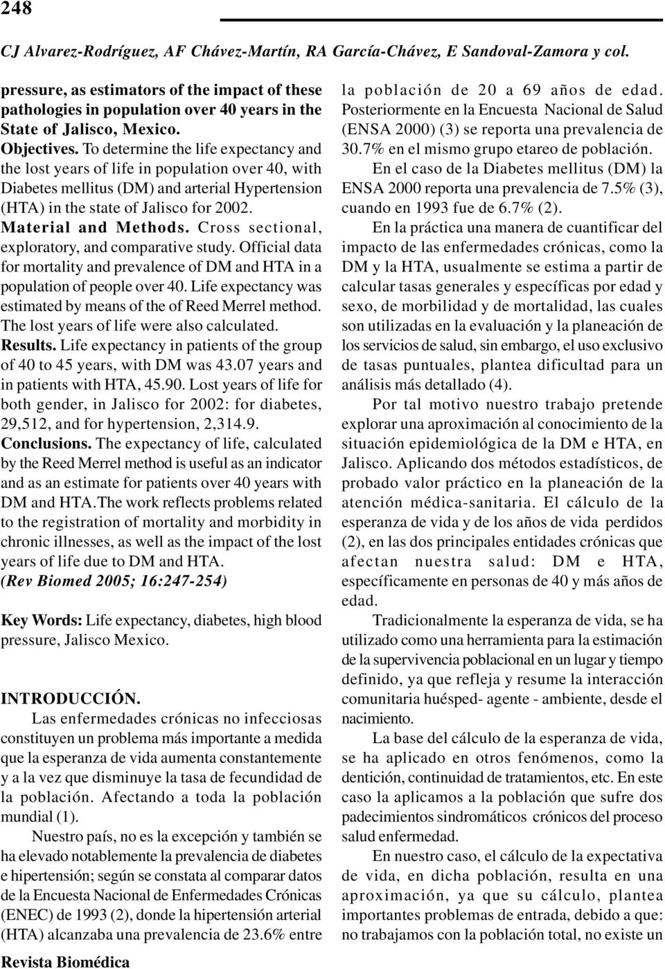 To determine the life expectancy and the lost years of life in population over 40, with Diabetes mellitus (DM) and arterial Hypertension (HTA) in the state of Jalisco for 2002. Material and Methods.