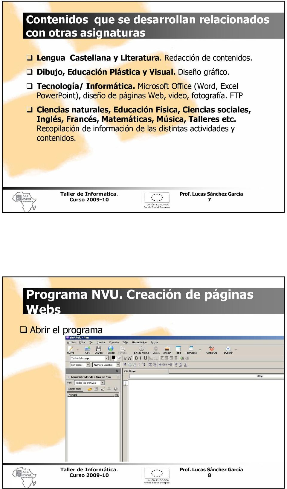 Microsoft Office (Word, Excel PowerPoint), diseño de páginas Web, video, fotografía.
