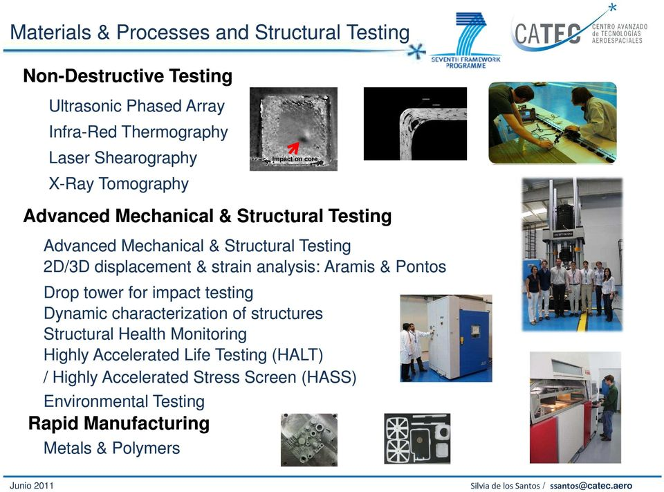 & strain analysis: Aramis & Pontos Drop tower for impact testing Dynamic characterization of structures Structural Health Monitoring