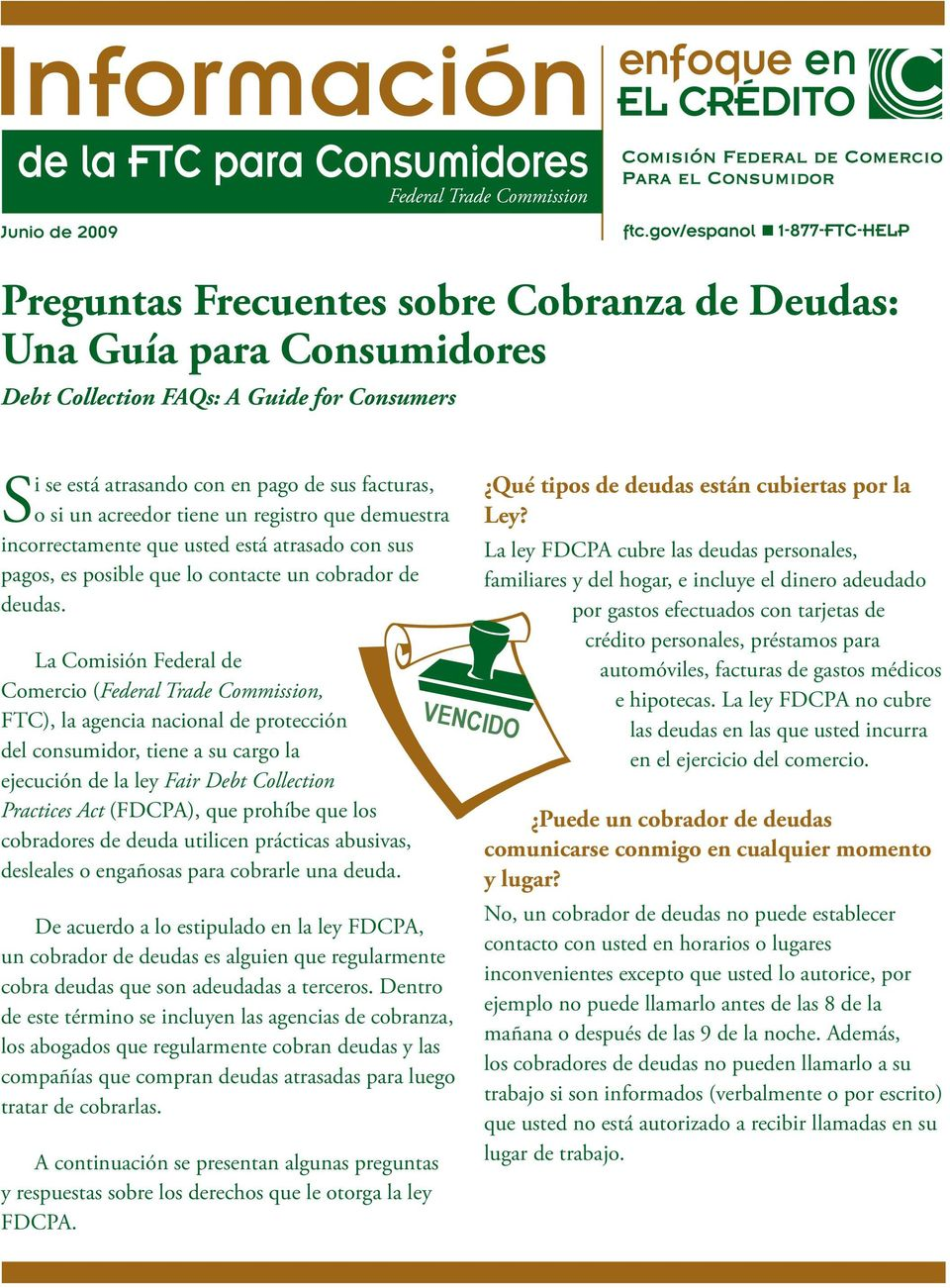 La Comisión Federal de Comercio (Federal Trade Commission, FTC), la agencia nacional de protección del consumidor, tiene a su cargo la ejecución de la ley Fair Debt Collection Practices Act (FDCPA),
