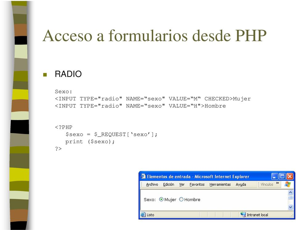 "TYPE=""radio"" NAME= sexo"" VALUE= H"">Hombre"