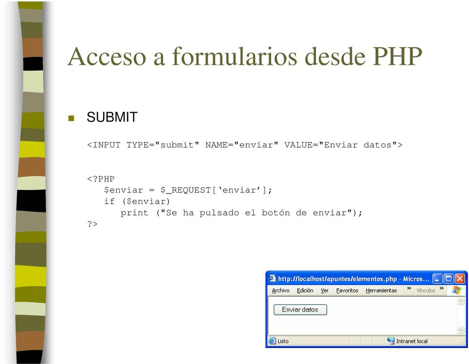 PHP $enviar = $_REQUEST[ enviar ]; if