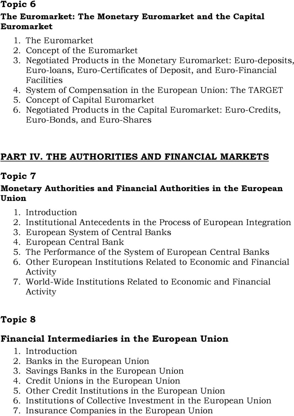 Concept of Capital Euromarket 6. Negotiated Products in the Capital Euromarket: Euro-Credits, Euro-Bonds, and Euro-Shares PART IV.