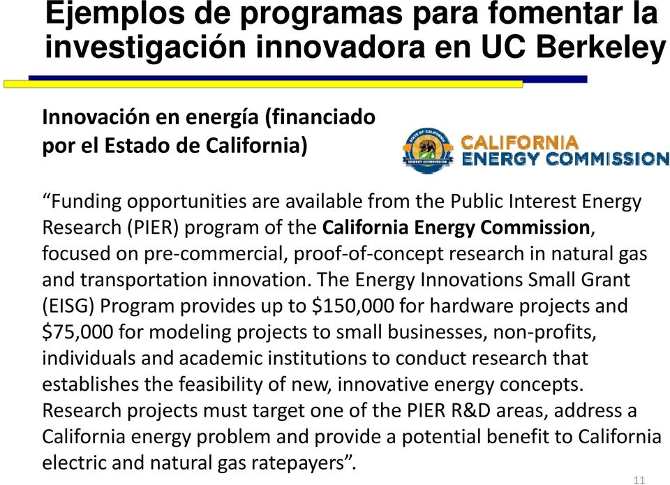 The Energy Innovations Small Grant (EISG) Program provides up to $150,000 000 for hardware projects and $75,000 for modeling projects to small businesses, non profits, individuals and academic