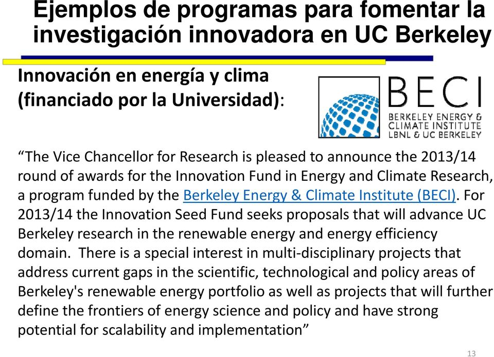 For 2013/14 the Innovation Seed Fund seeks proposals that will advance UC Berkeley research in the renewable energy and energy efficiency domain.