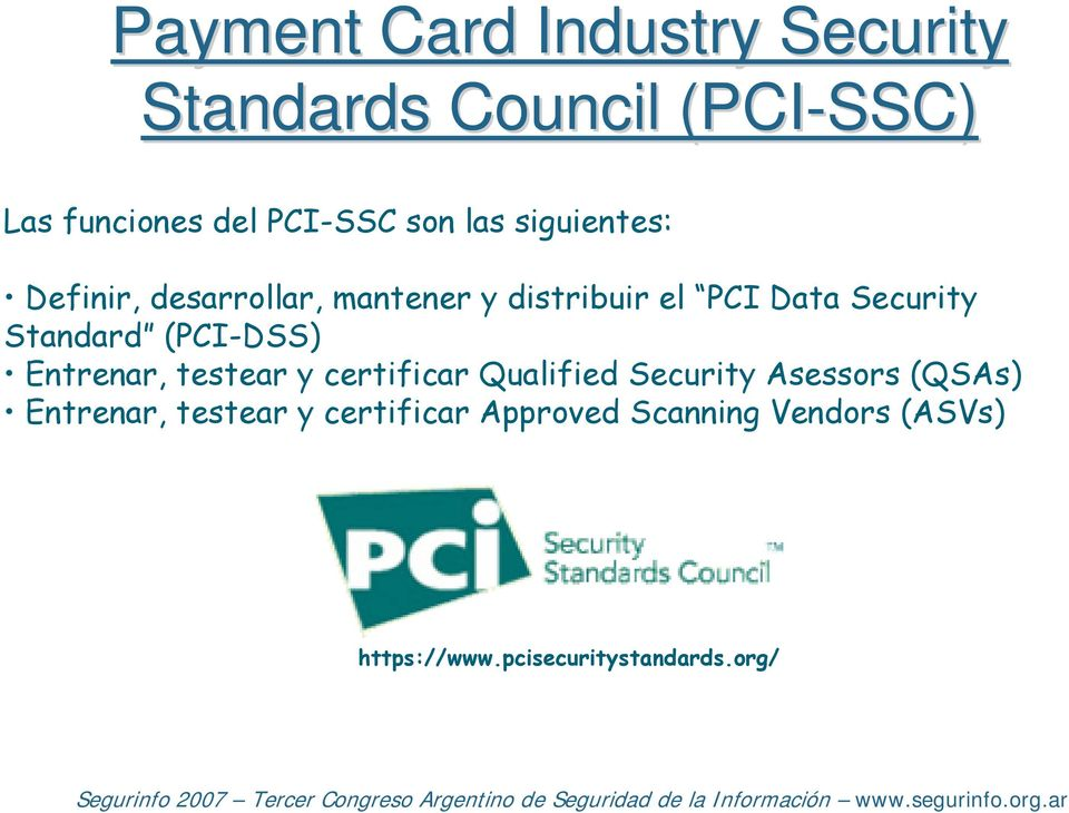 Standard (PCI-DSS) Entrenar, testear y certificar Qualified Security Asessors (QSAs)