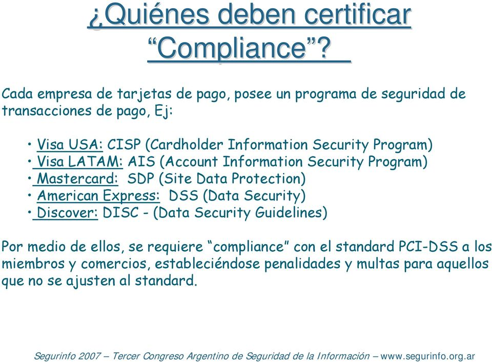 Security Program) Visa LATAM: AIS (Account Information Security Program) Mastercard: SDP (Site Data Protection) American Express: DSS