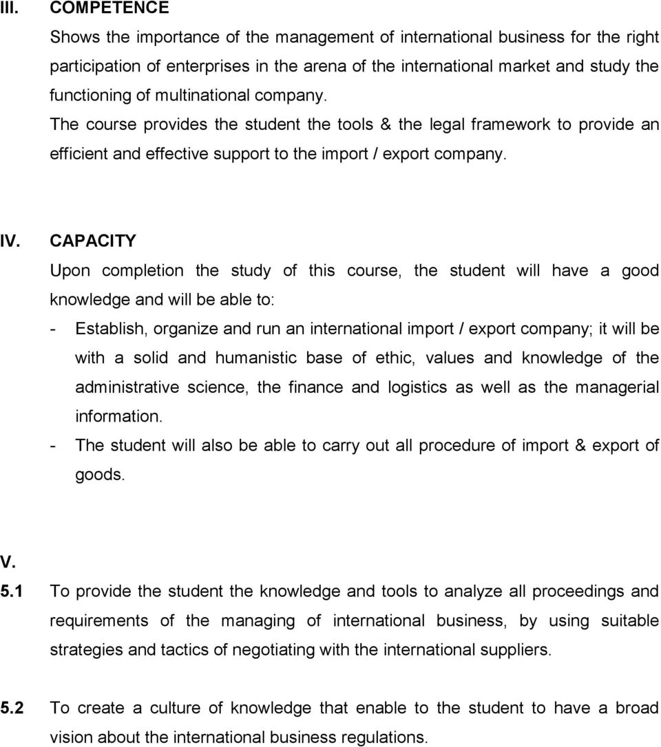 CAPACITY Upon completion the study of this course, the student will have a good knowledge and will be able to: - Establish, organize and run an international import / export company; it will be with