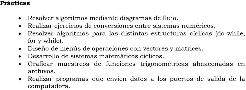 Resolver algoritmos para las distintas estructuras cíclicas (do-while, for y while).