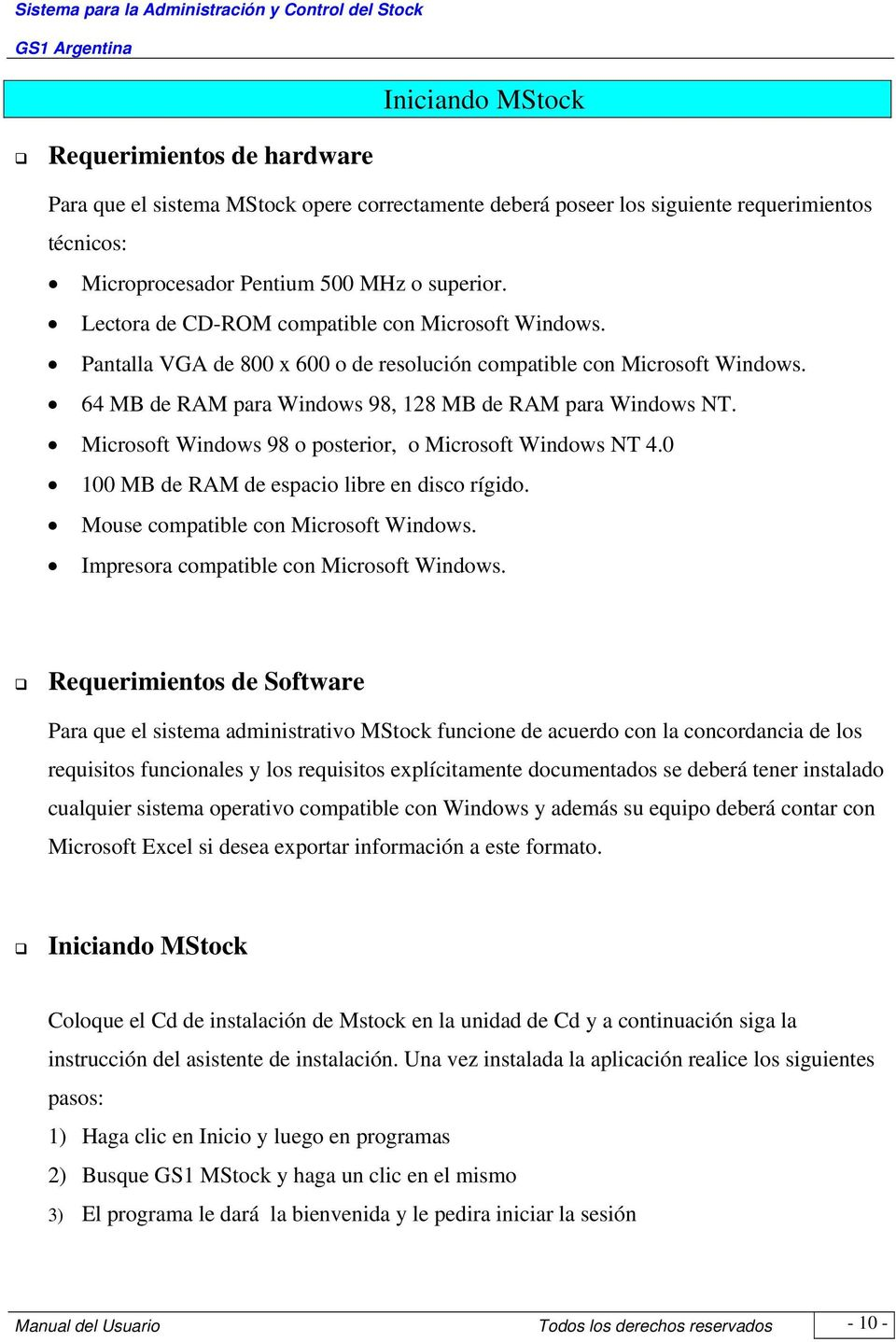 Microsoft Windows 98 o posterior, o Microsoft Windows NT 4.0 100 MB de RAM de espacio libre en disco rígido. Mouse compatible con Microsoft Windows. Impresora compatible con Microsoft Windows.