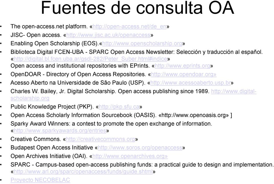 html#indice» Open access and institutional repositories with EPrints. «http://www.eprints.org» OpenDOAR - Directory of Open Access Repositories. «http://www.opendoar.