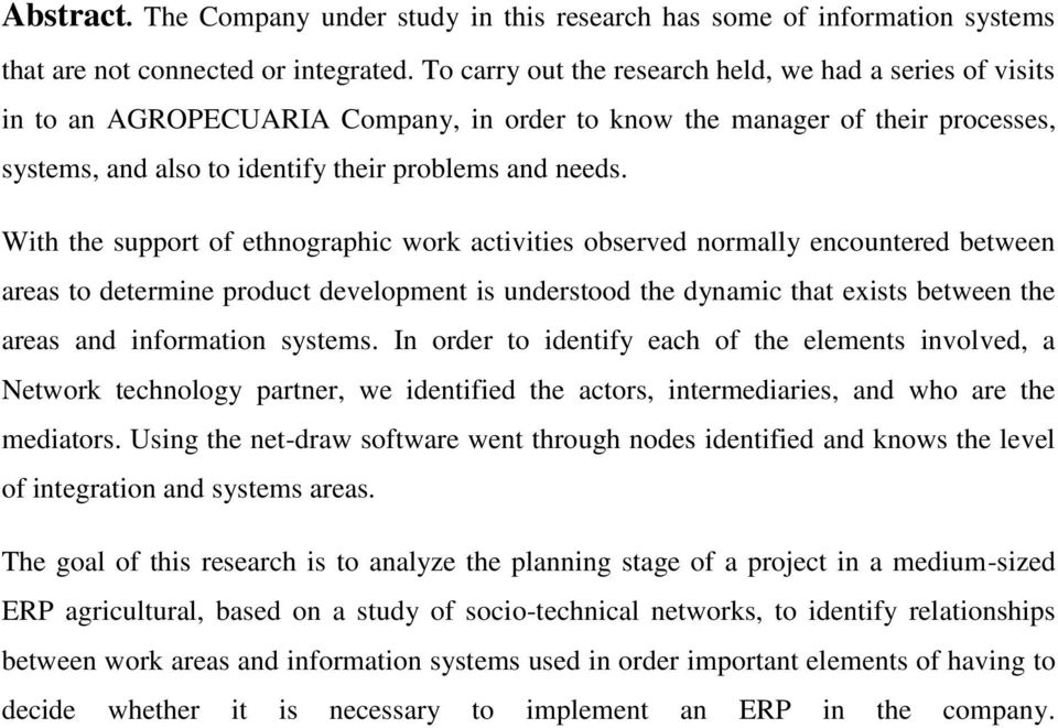 With the support of ethnographic work activities observed normally encountered between areas to determine product development is understood the dynamic that exists between the areas and information