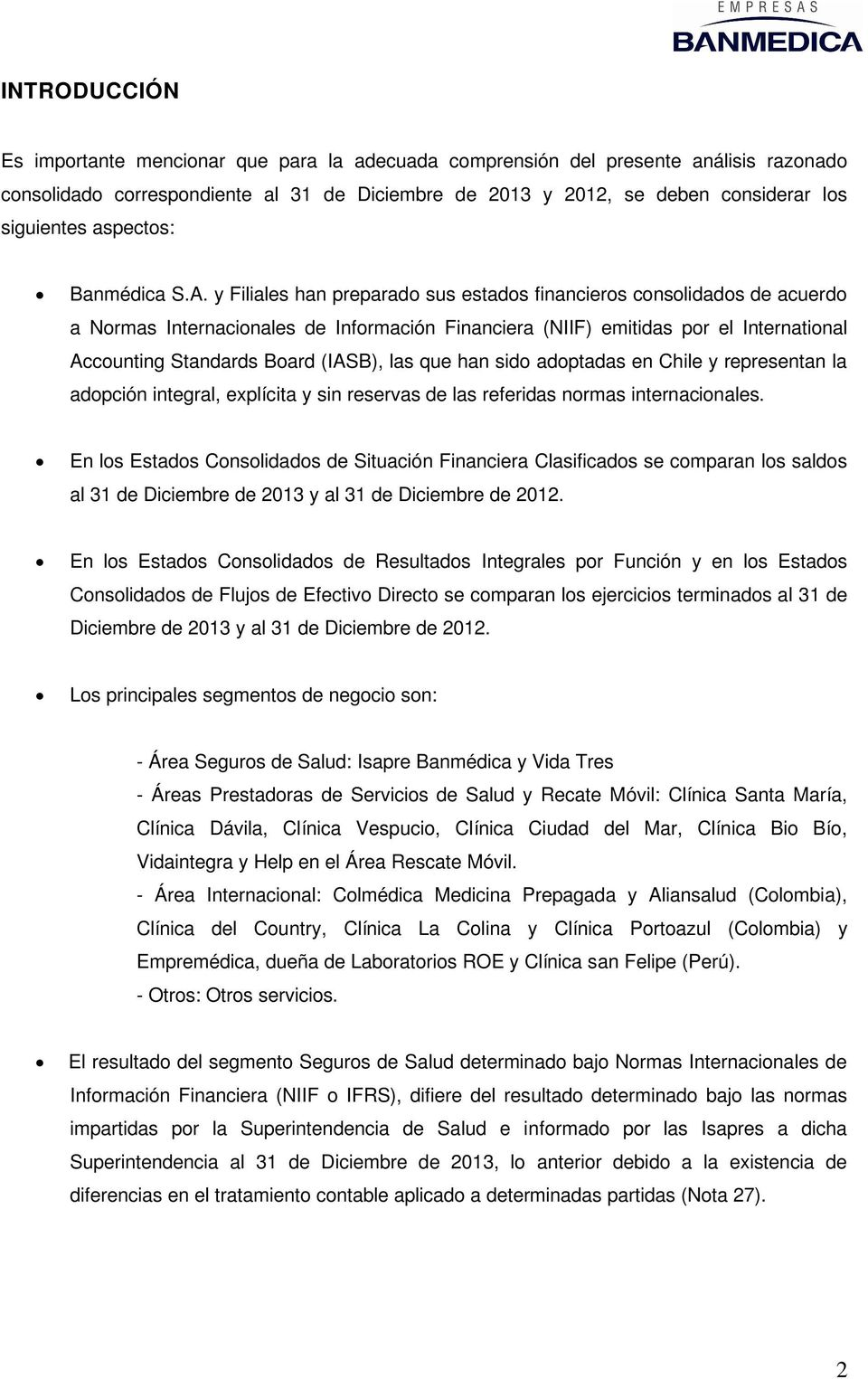 y Filiales han preparado sus estados financieros consolidados de acuerdo a Normas Internacionales de Información Financiera (NIIF) emitidas por el International Accounting Standards Board (IASB), las