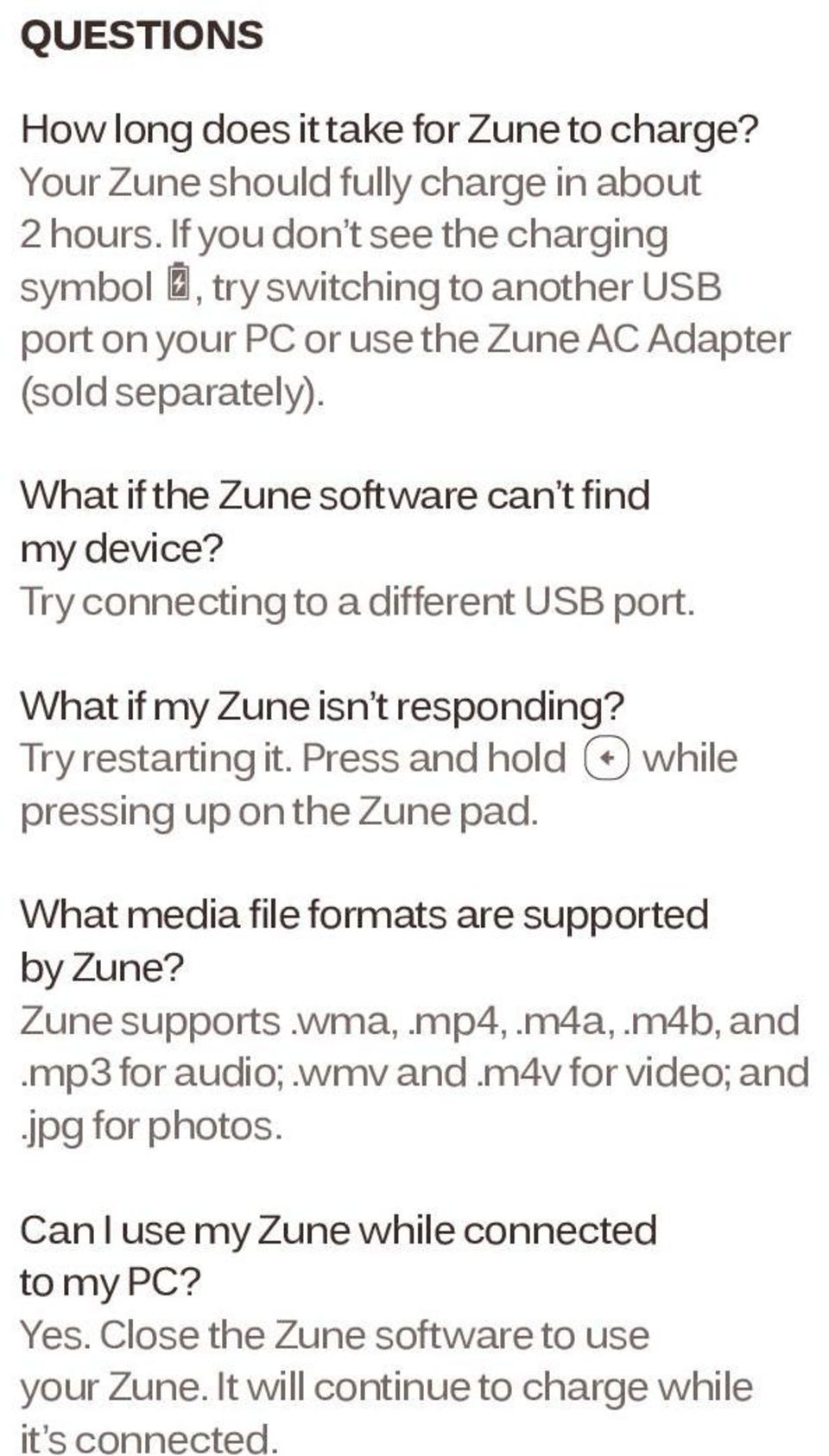 Try connecting to a different USB port. What if my Zune isn t responding? Try restarting it. Press and hold while pressing up on the Zune pad.